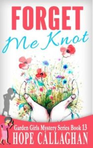 Forget Me Knot Book 13 In The Garden Girls Cozy Mysteries Series Is Ready To Download