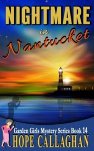 Nightmare in Nantucket Book 14 in The Garden Girls Cozy Mysteries Series Is Ready To Download